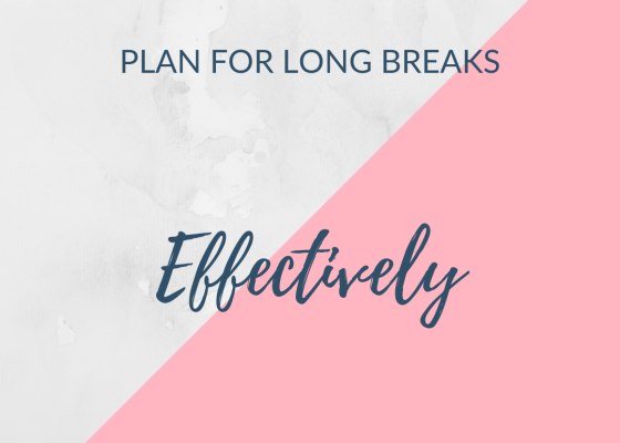 plan for long breaks effectively