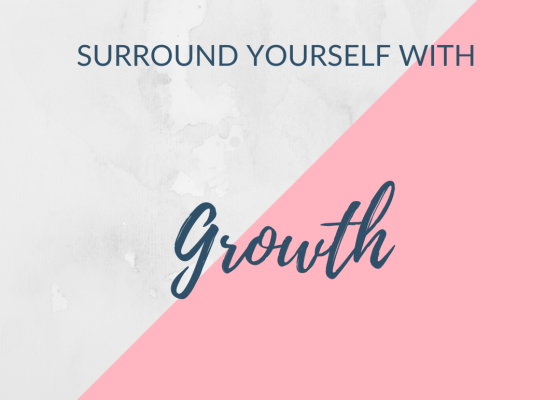 Surround yourself with growth