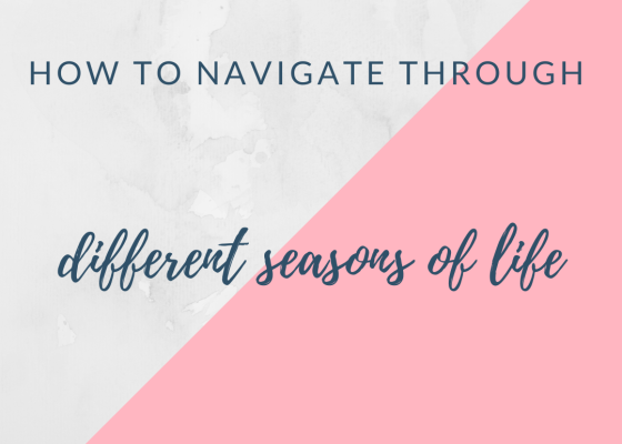 How to navigate through different seasons of life?