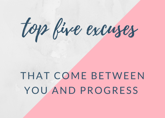 Top 5 excuses that come between you and progress