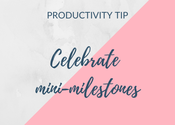 productivity tip - celebrate mini-milestones