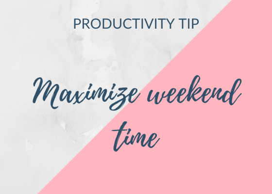 Productivity tip - maximize weekend time