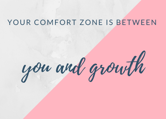 your comfort zone is between you and growth