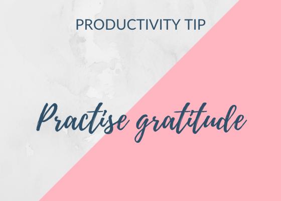 productivity tip- practice gratitude