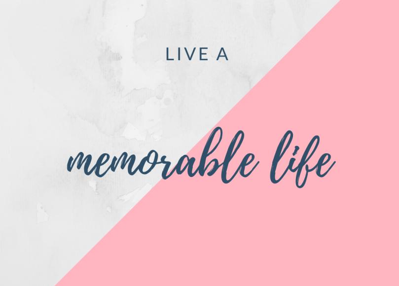 Live a memorable life