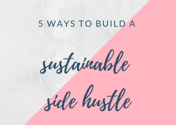 5 ways to build a sustainable side hustle