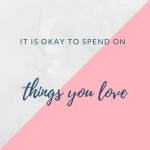 It is okay to spend on things you love