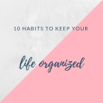 10 habits to keep your life organized