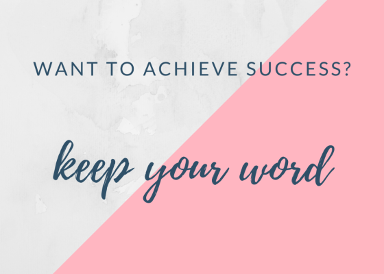 want to achieve success? keep your word