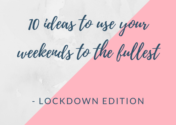 10 ideas to use your weekends to the fullest - Lockdown edition