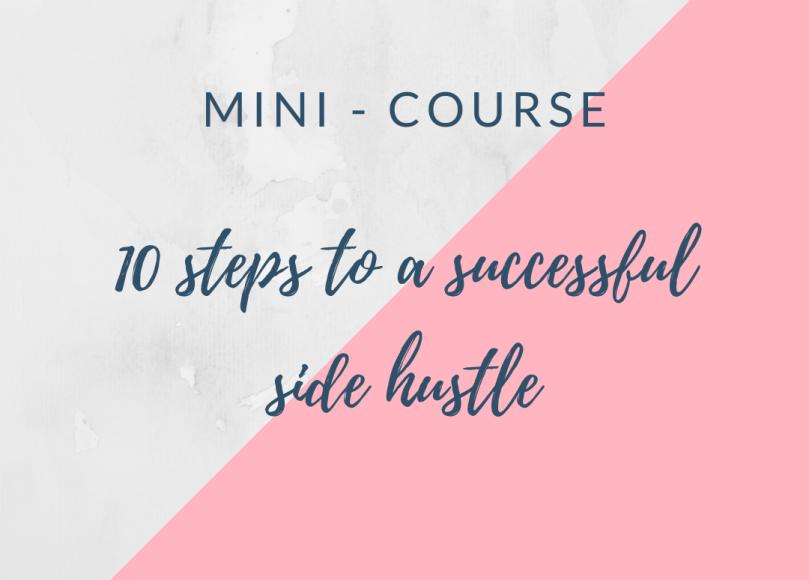 Minicourse - 10 steps to a successful side hustle