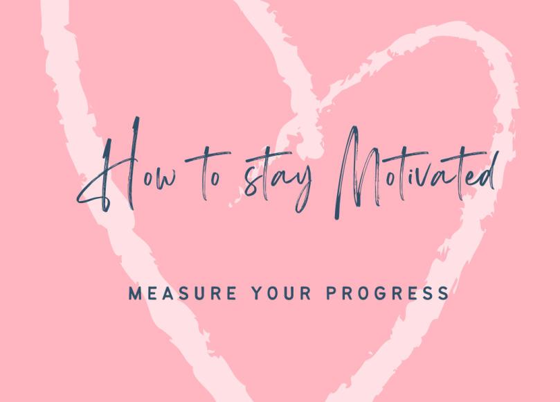 how to stay motivated - measure your progress