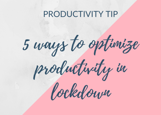 5 ways to optimize productivity in lockdown