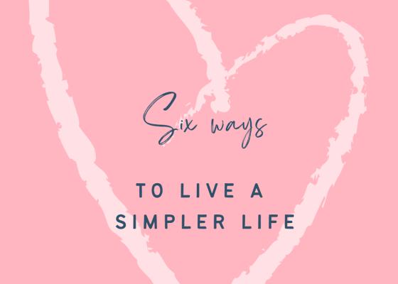 Six ways to live a simpler life